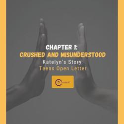 "Chapter 1: ""Crushed and Misunderstood"" | Katelyn's Story"