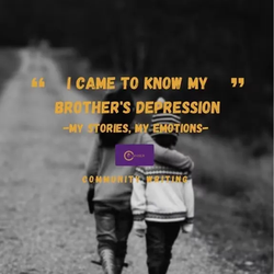 I Came to Know My Brother's Depression | My Stories, My Emotions
