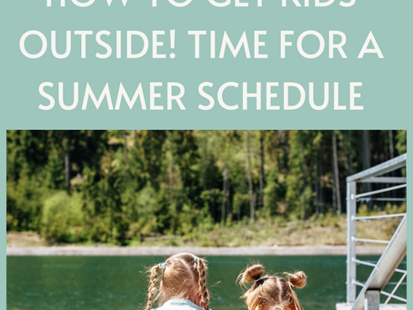 How to Get Kids Outside! Time For a Summer Schedule