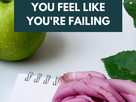 What to Remember When You Feel Like You're Failing