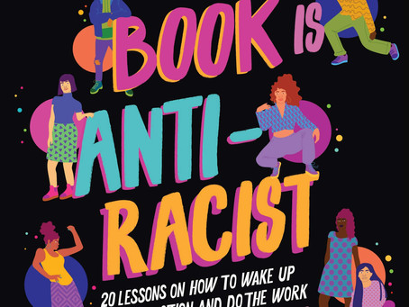 This Book is Anti-Racist (Ages 11+ years)