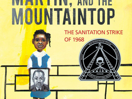 Memphis, Martin, and the Mountaintop: The Sanitation Strike of 1968 (Ages 8+ years)