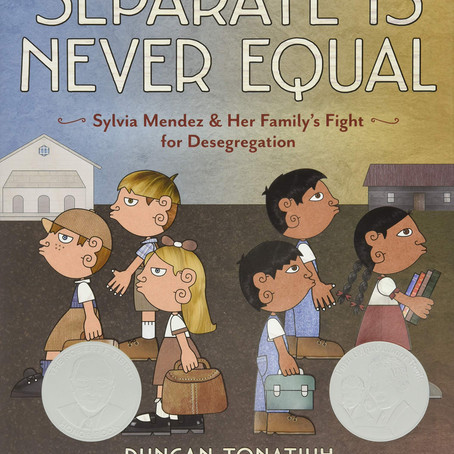 Separate is Never Equal: Slyvia Mendez and Her Family's Fight for Desegregation (Ages 7+ years)