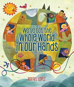 We've Got the Whole World in Our Hands (Age 3+ years)