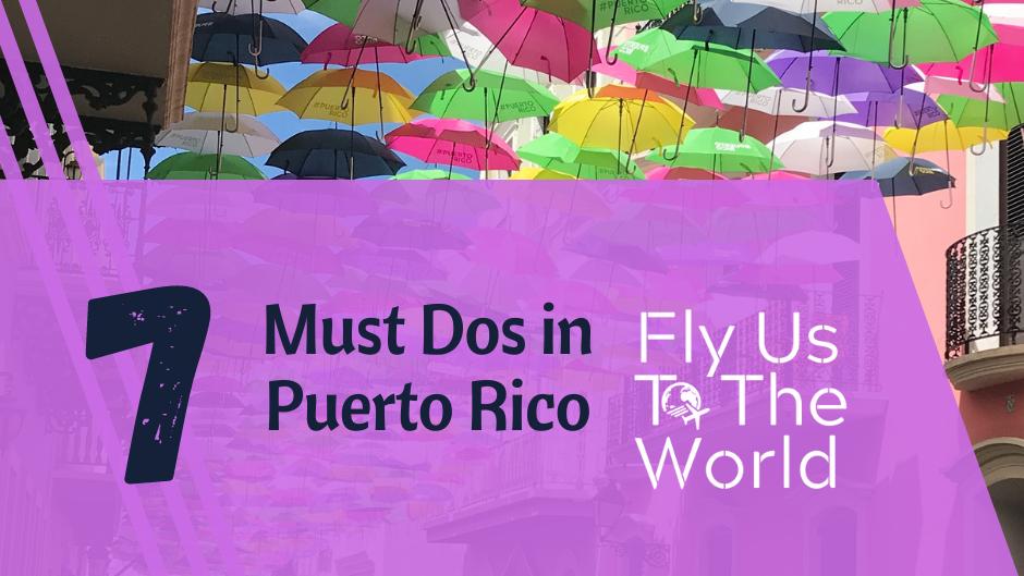 7 Must Dos in Puerto Rico!