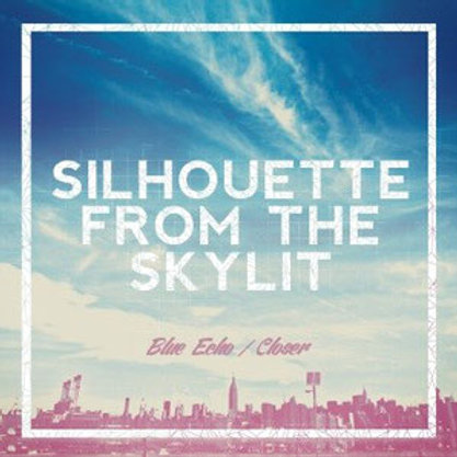 SILHOUETTE FROM THE SKYLIT / Blue Echo / Closer