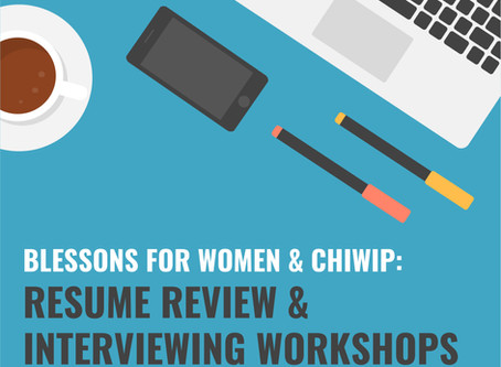 Blessons for Women & ChiWIP: Resume Review & Interviewing Workshops