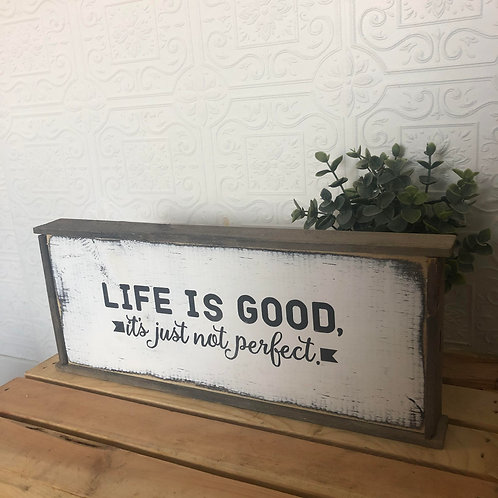 Life is Good...