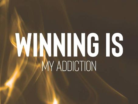 Winning Is My Addiction