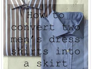 Two Men's Shirts = One Ladies Skirt