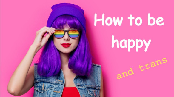 How to be happy and trans