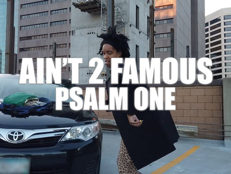 """Ain't 2 Famous"" Psalm One [Official Music Video]"