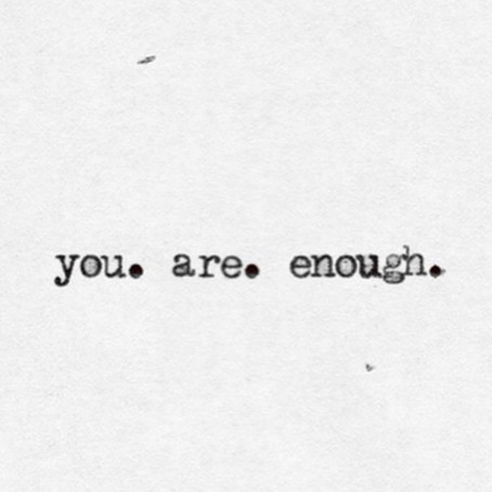 You. Are. Enough.