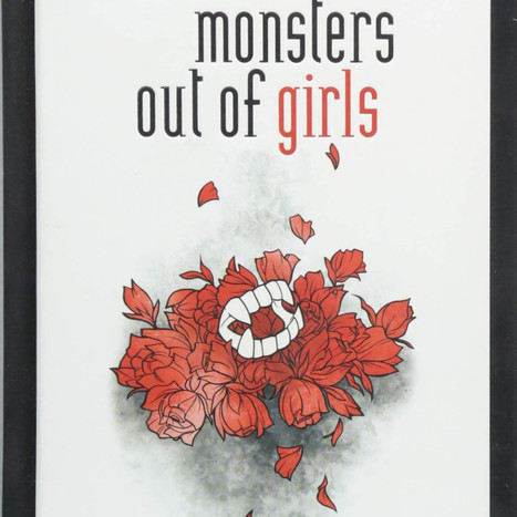 "Monsters Can Be Real - ""To Make Monsters Out of Girls"""