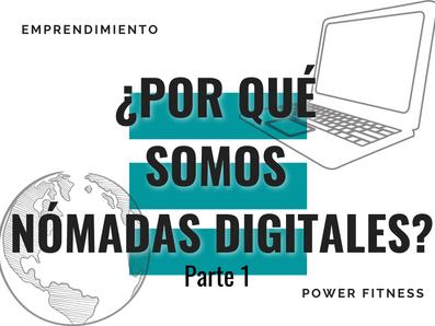 ¿Por qué somos nómadas digitales?   Parte 1