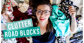 DECLUTTERING ROADBLOCKS & HOW TO OVERCOME THEM!