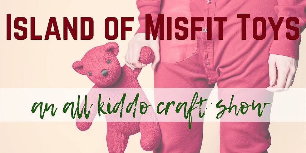 Island of Misfit Toys - An All Kid Craft Show
