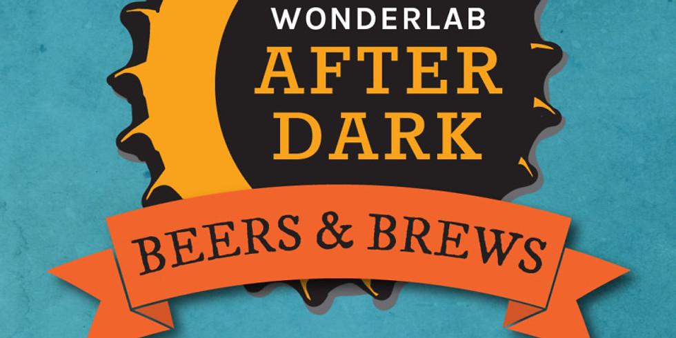 WonderLab After Dark: Beers & Brews - 21+