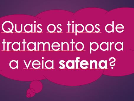 Quais os tipos de tratamento para a veia safena?