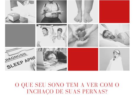O que seu sono tem a ver com o inchaço das suas pernas?