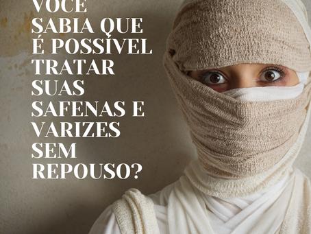 VOCÊ SABIA QUE É POSSÍVEL TRATAR SAFENAS E VARIZES E SEM REPOUSO?