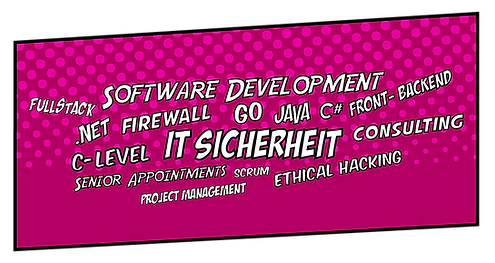 Wortwolke: Fullstack, Software Development, .NET, Firewall, GO, JAVA, C#, Front-Backend, C-Level, IT Sicherheit, Consulting, Scrum, Senior Appointment, Project Management, Ethical Hacking