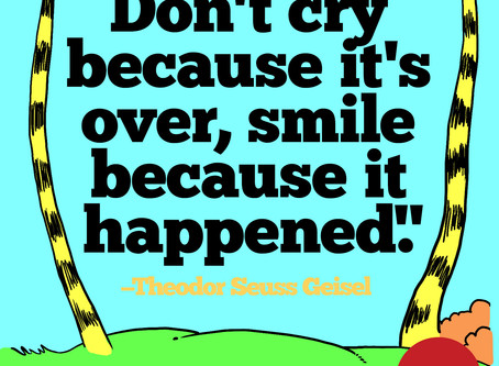 Do not Cry Because Its Over...Smile Because It Happened.