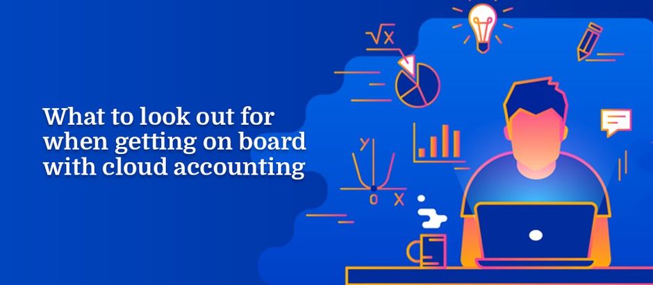 What to look out for when getting on board cloud accounting