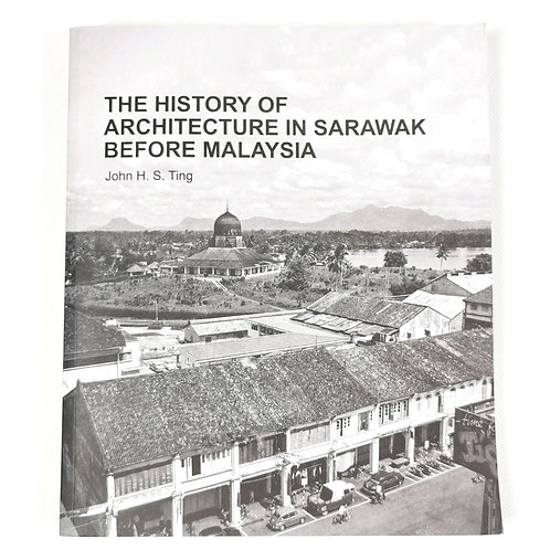 Book -The History of Architecture in Sarawak Before Malaysia*