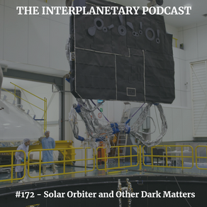 #172 - Solar Orbiters and Other Dark Matters