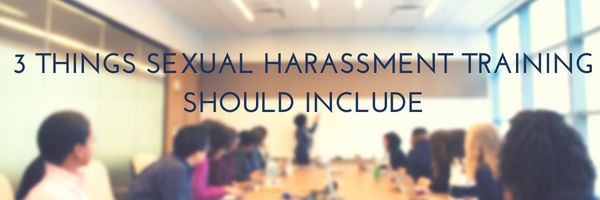 Sexual harassment training. What you should include in your sexual harassment training.