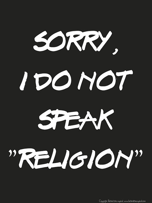 """Sorry I do not speak """"Religion"""""""