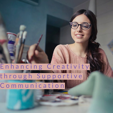 Enhancing Creativity through Supportive Communication