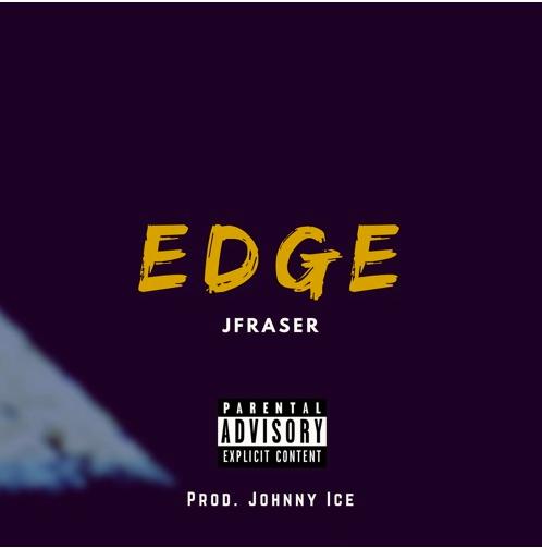 JFraser - Edge (Prod. By Johnny Ice)