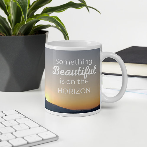 Something beautiful is on the horizon inspirational mug