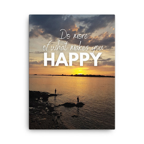 Do more of what makes you happy canvas