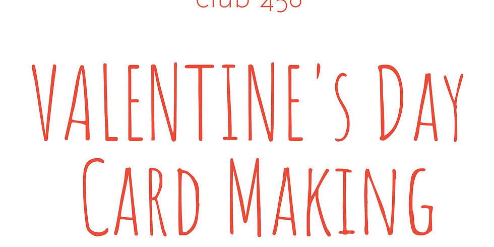 Club 456 Valentine Card Making