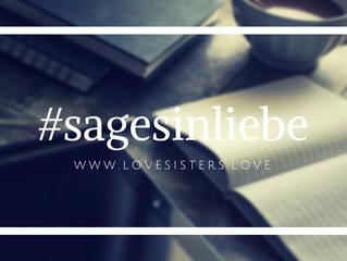 Aufruf zur Blogparade #sagesinliebe