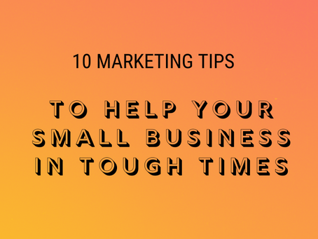 Ten marketing tips to help your small business through tough times