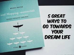 5 great ways to go towards YOUR dream life