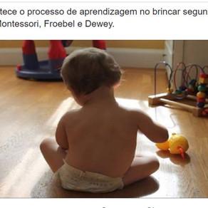 O processo de aprendizagem no brincar segundo Piaget, Vygotsky, Montessori, Froebel e Dewey.