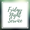 Friday Night Service Resumes!