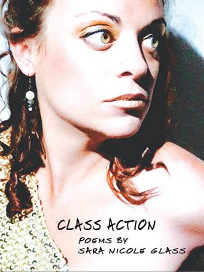 Class Action - Poems by Sara Nicole Glass