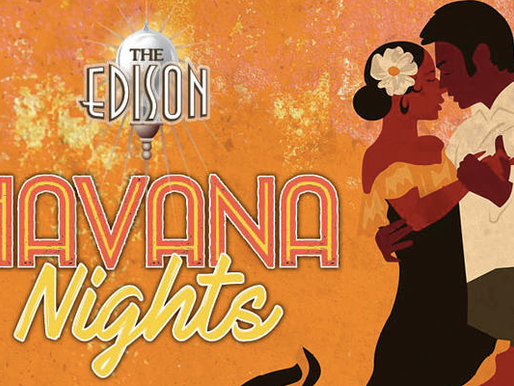 The Edison Now Hosting Havana Latin Nights for Summer 2019