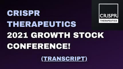 CRISPR THERAPEUTICS - 2021 GROWTH STOCK AWARDS (transcript)