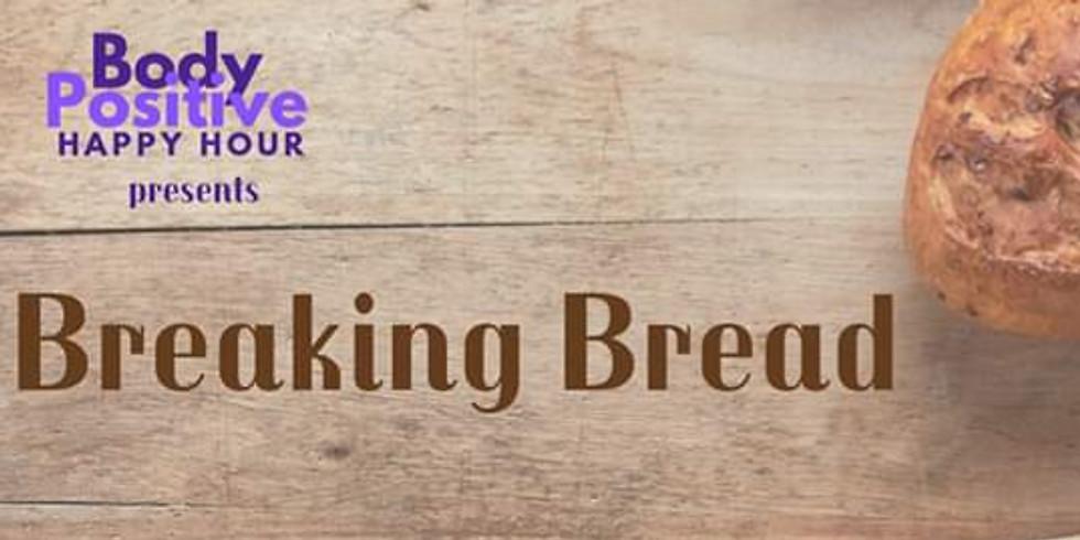 Body Positive Happy Hour Presents Breaking Bread