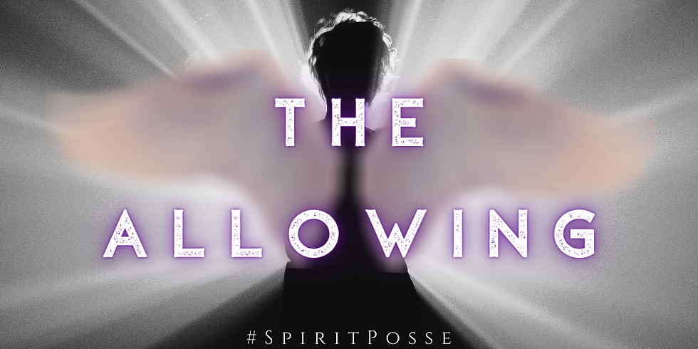 'The Allowing' : A Live Channeling Event with Spirit