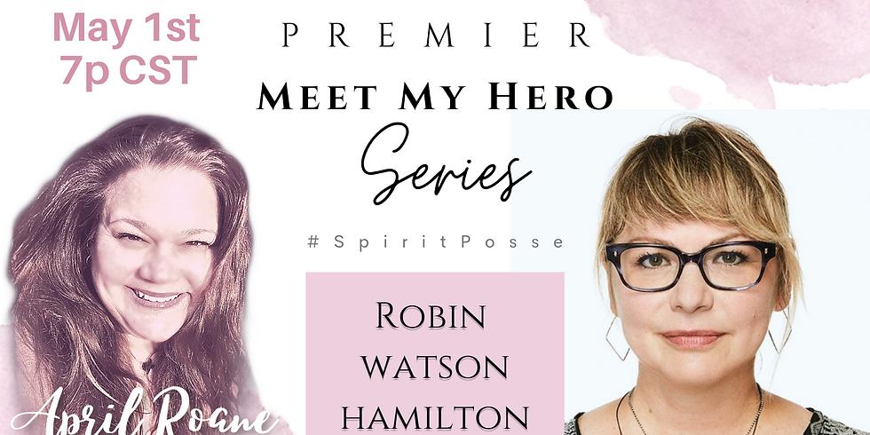 Meet My Hero Series: Robin Watson Hamilton