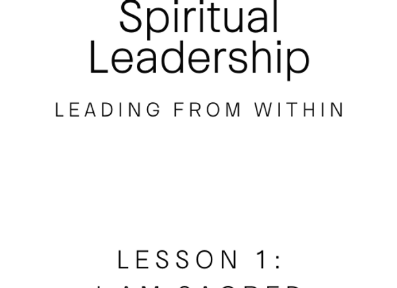 LESSON 1  Spiritual Leadership: I Am Sacred