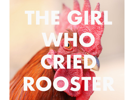 The Girl Who Cried Rooster